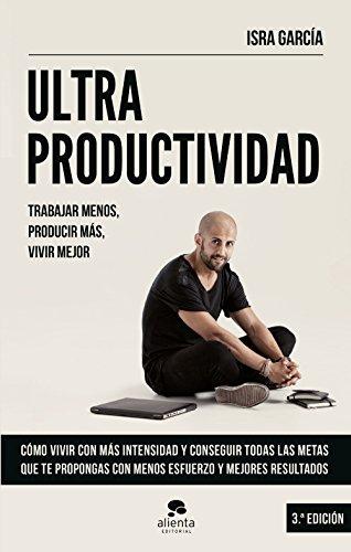 Ultraproductividad: Trabajar menos, producir más, vivir mejor (COLECCION ALIENTA)