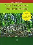Vom Druidenstein zum Hunnenring: 80 keltische Bergbefestigungen zwischen Rhein, Mosel, Saar und Vogesen - Uwe Anhäuser