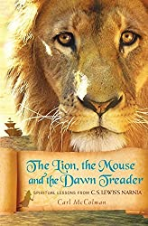 The Lion, the Mouse, and the Dawn Treader: Spiritual Lessons from C.S. Lewis's Narnia by Carl McColman (2011-01-01)