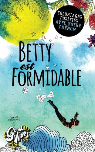 Betty est formidable: Coloriages positifs avec votre prénom par Procrastineur