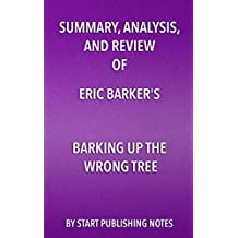 Summary, Analysis, and Review of Eric Barker's Barking Up The Wrong Tree: The Surprising Science Behind Why Everything You Know About Success Is (Mostly) Wrong (English Edition)