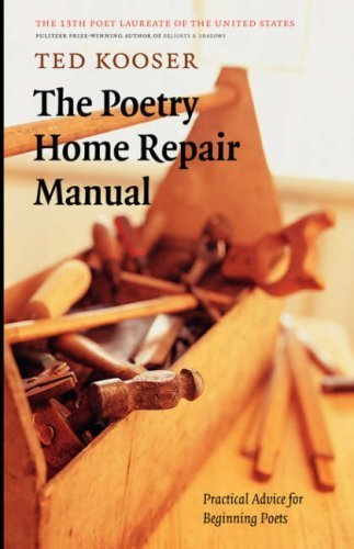 The Poetry Home Repair Manual: Practical Advice for Beginning Poets by Ted Kooser (2005-02-01)