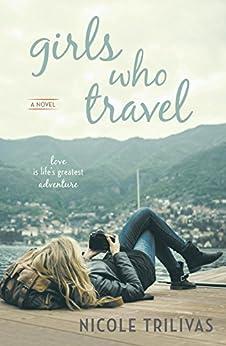 Girls Who Travel by [Trilivas, Nicole]