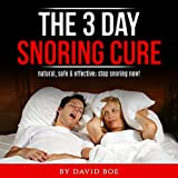 The 3 Day Snoring Cure: Natural, Safe and Effective: Stop Snoring Now!