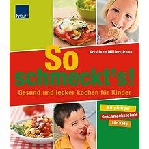 So schmeckt´s!: Gesund und lecker kochen für Kinder Mit pfiffiger Geschmacksschule für Kids