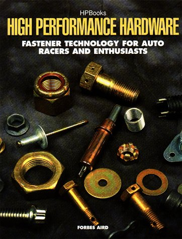 High Performance Hardware: Fastener Technology for Auto Racers and Enthusiasts por Forbes Aird