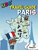 Kids' Travel Guide - Paris: Kids' enjoy the best of Paris with fascinating facts, fun activities, useful tips, quizzes and Leonardo!: Volume 2 (Kids' Travel Guides)
