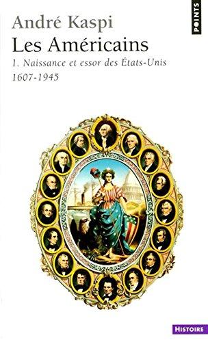 Les Américains, tome 1 : Naissance et essor des Etats-Unis, 1607-1945 par André Kaspi