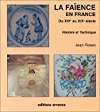 La faïence en France du XIVe au XIXe siècle - Histoire et technique