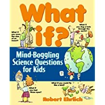 What If?: Mind-boggling Science Questions for Kids