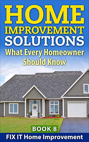 Home Improvement Solutions: What Every Homeowner Should Know Book 8 (English Edition)