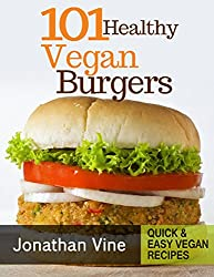 Cookbook: 101 healthy Vegan Burgers Recipes (Quick & Easy Grilled, Fried, Baked Vegan Recipes Books Book 3) (English Edition)