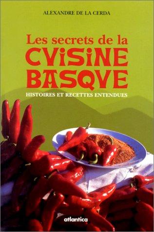 Les secrets de la cuisine basque. Histoires et recettes entendues