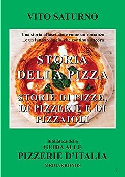 La Storia Della Pizza: Storie di Pizze, di Pizzerie e di Pizzaioli di [Saturno, Vito]