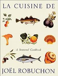 La Cuisine De Joel Robuchon: A Seasonal Cookbook by Joel Robuchon (2001-12-31)