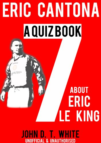 Eric Cantona – A Quiz Book about Eric the King