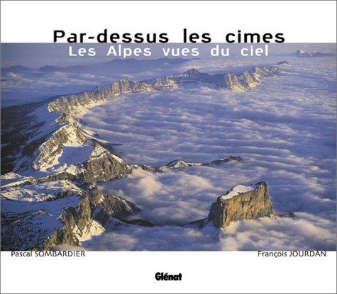 Par-dessus les cimes : Les Alpes vues du ciel