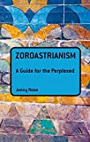 #10: Zoroastrianism: A Guide for the Perplexed (Guides for the Perplexed)