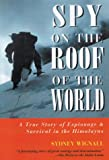 Spy on the Roof of the World: A True Story of Espionage and Survival in the Himalayas