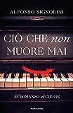Ciò che non muore mai: Il romanzo di Chopin