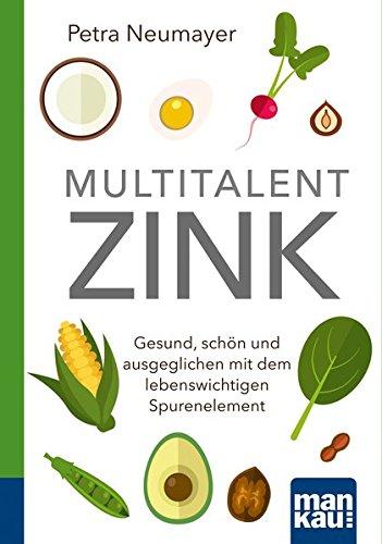 Multitalent Zink. Kompakt-Ratgeber: Gesund, schön und ausgeglichen mit dem lebenswichtigen Spurenelement