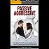 Passive Aggressive: Dealing With Passive Aggression, Lost Happiness & Disconnection (passive aggressive behavior)