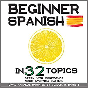 Beginner Spanish in 32 Topics: Learn 100s of New Essential