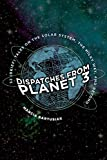 Dispatches from Planet 3: Thirty-Two (Brief) Tales on the Solar System, the Milky Way, and Beyond (English Edition)