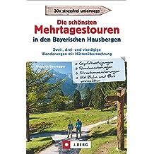 Die schönsten Mehrtagestouren in den Bayerischen Hausbergen: Zwei-, drei und viertägige Wanderungen mit Hüttenübernachtung