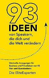 93 Ideen von Speakern, die dich und die Welt verändern: Wertvolle Anregungen für Business und Privatleben von 93 Vor- und Querdenkern