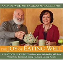 The Joy of Eating Well: A Practical Guide to: Transform Your Relationship With Food, Overcome Emotional Eating, Achieve Lasting Results