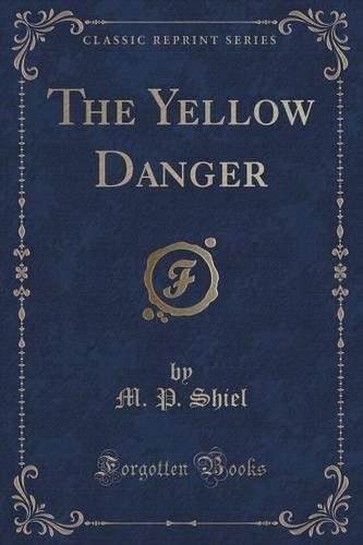 The Yellow Danger (Classic Reprint) by M. P. Shiel (2015-09-27)