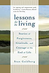 Lessons for the Living: Stories of Forgiveness, Gratitude, and Courage at the End of Life