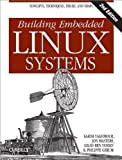 Building Embedded Linux Systems 2nd (second) Edition by Yaghmour, Karim, Masters, Jon, Ben-Yossef, Gilad, Gerum, Phi published by O'Reilly Media (2008)