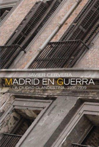 Madrid en guerra: La ciudad clandestina 1936-1939 (Alianza Ensayo) por Javier Cervera