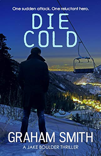 Die Cold (Jake Boulder Book 4) by [Smith, Graham]