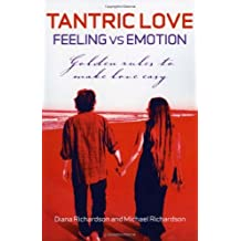 Tantric Love: Feeling vs Emotion: Golden Rules to Make Love Easy by Diana Richardson (2010-04-16)