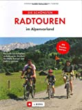 Die schönsten Radtouren im Alpenvorland: Reizvolle Landschaften, verkehrsarme Strecken, Gasthöfe, Freizeit- und Kulturangebote - Armin Scheider