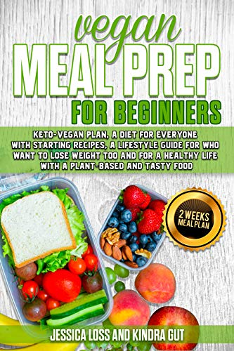 Vegan Meal Prep for Beginners: Keto-Vegan Plan, a Diet for Everyone with Starting Recipes, a Lifestyle Guide for Who Want to Lose Weight too and for a ... Plant-Based and Tasty Food (English Edition)