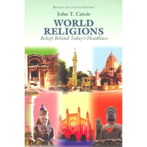 World Religions: Beliefs Behind Today's Headlines: Buddhism, Christianity, Confucianism, Hinduism, Islam, Shintoism, Taoism by John T. Catoir (2004-04-09)