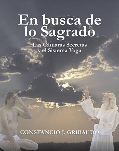 En busca de lo Sagrado: Las Cámaras Secretas y el Sistema Yoga por Constancio José Gribaudo