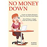 NO MONEY DOWN (2016): Create an Online Business That You Can Run from Home… Even Without a Single Cent Out of Your Pocket (2 in 1 Bundle) (English Edition)