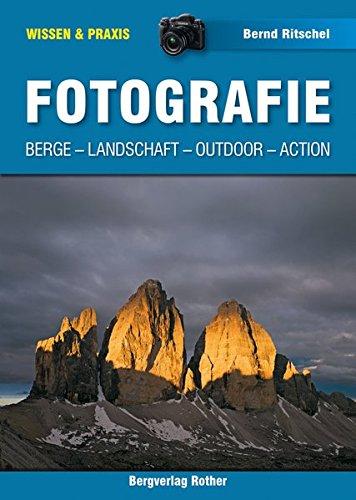 Fotografie: Berge, Landschaft, Outdoor, Action (Wissen & Praxis (Alpine Lehrschriften))