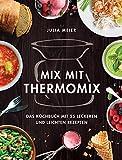 Mix mit Thermomix©: Das Kochbuch mit 55 leckeren und leichten Rezepten - inkl. Bonus Abnehmen mit Low Carb