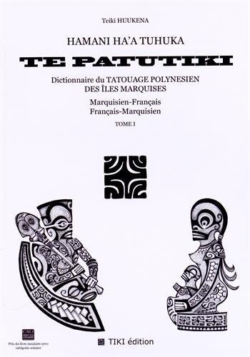 Hamani ha'a tuhuka te patutiki : Dictionnaire du tatouage polynsien des les Marquises marquisien-franais et franais-marquisien Tome 1