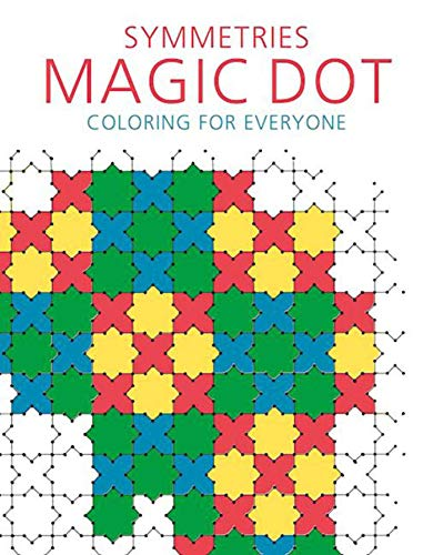 Symmetries: Magic Dot Coloring for Everyone (The Magic Dot Adult Coloring Series)