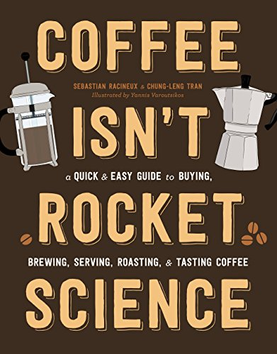 Coffee Isn't Rocket Science: A Quick and Easy Guide to Buying, Brewing, Serving, Roasting, and Tasting Coffee (English Edition) (Küche Gourmet-kaffee)