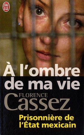 Descargar Libro A l'ombre de ma vie : Prisonnière de l'Etat mexicain de Florence Cassez