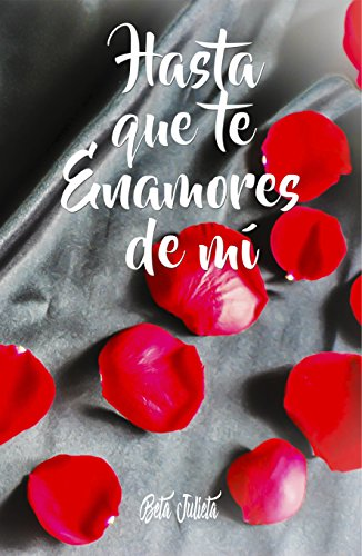 Hasta que te Enamores de mí: (vol.1) de [Julieta, Beta]