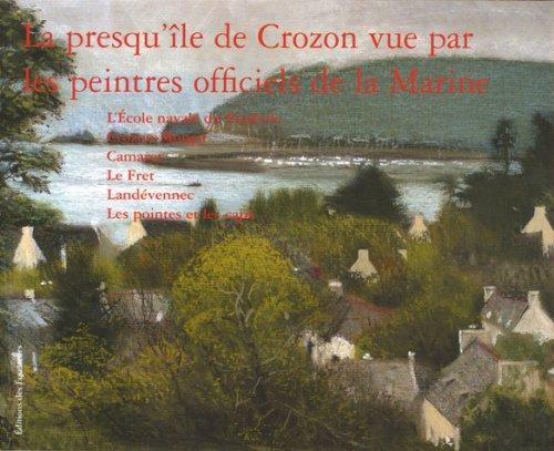 La presqu'île de Crozon vue par les peintres officiels de la Marine par Michel Bez